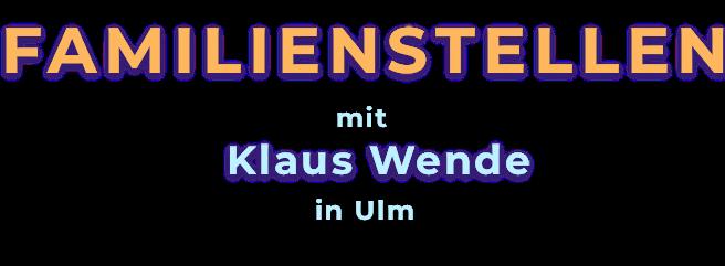 Familienaufstellungen mit Klaus Wende in Ulm